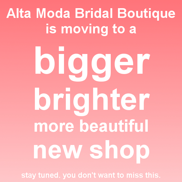 Alta Moda Bridal is moving